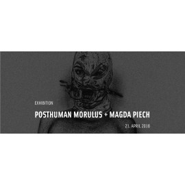 Exhibition Posthuman Morulus + Magda Piech